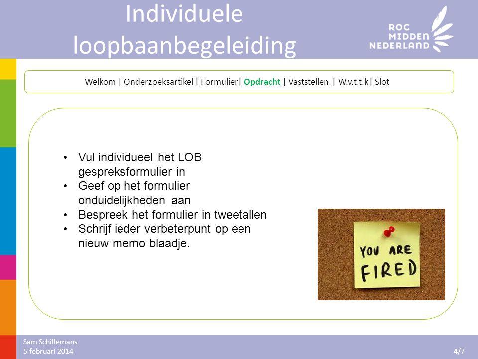 Individuele loopbaanbegeleiding Sam Schillemans 5 februari 2014 5/7 Welkom | Onderzoeksartikel | Formulier| Opdracht | Vaststellen | W.v.t.t.k| Slot Wat willen we nog veranderen aan dit formulier.