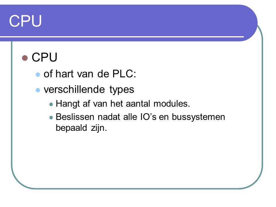CPU of hart van de PLC: verschillende types Hangt af van het aantal modules. Beslissen nadat alle IO's en bussystemen bepaald zijn.