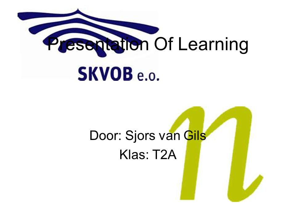 Presentation Of Learning Door: Sjors van Gils Klas: T2A