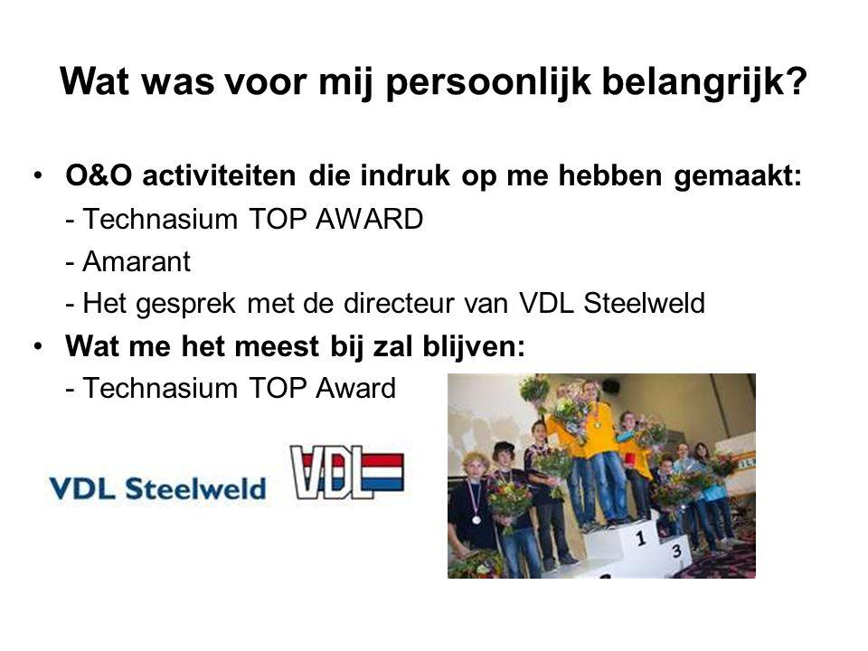 Wat was voor mij persoonlijk belangrijk? O&O activiteiten die indruk op me hebben gemaakt: - Technasium TOP AWARD - Amarant - Het gesprek met de direc
