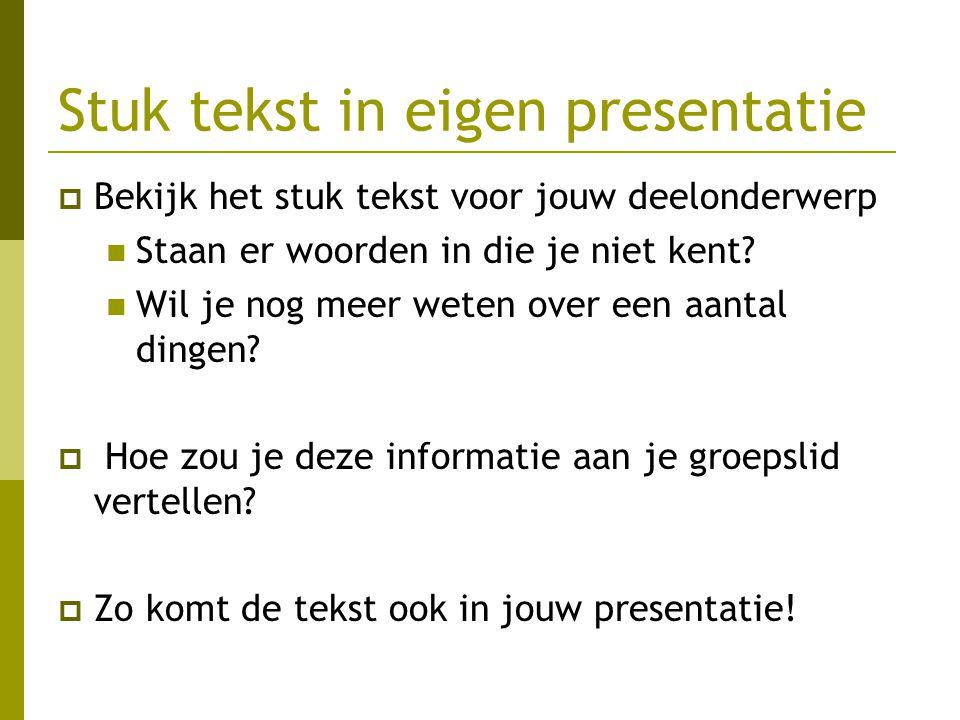 Stuk tekst in eigen presentatie  Bekijk het stuk tekst voor jouw deelonderwerp Staan er woorden in die je niet kent? Wil je nog meer weten over een a