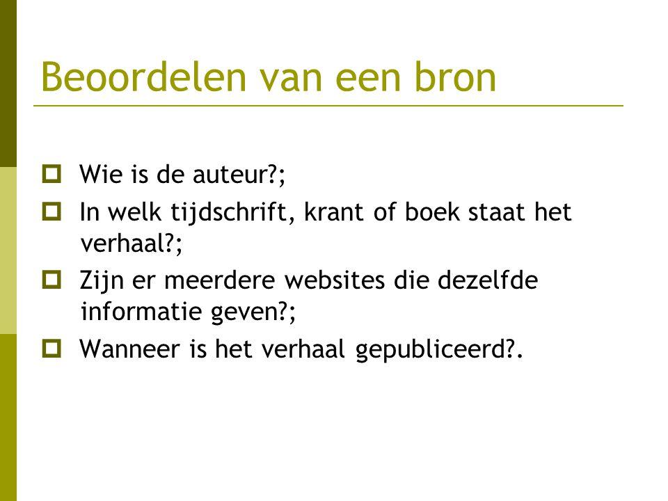 Beoordelen van een bron  Wie is de auteur?;  In welk tijdschrift, krant of boek staat het verhaal?;  Zijn er meerdere websites die dezelfde informa