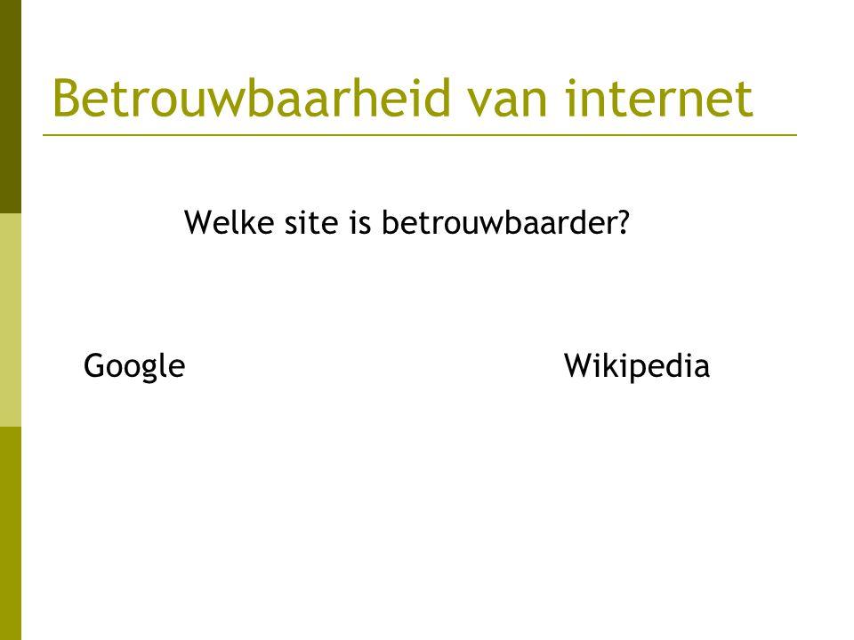 Betrouwbaarheid van internet Welke site is betrouwbaarder? GoogleWikipedia