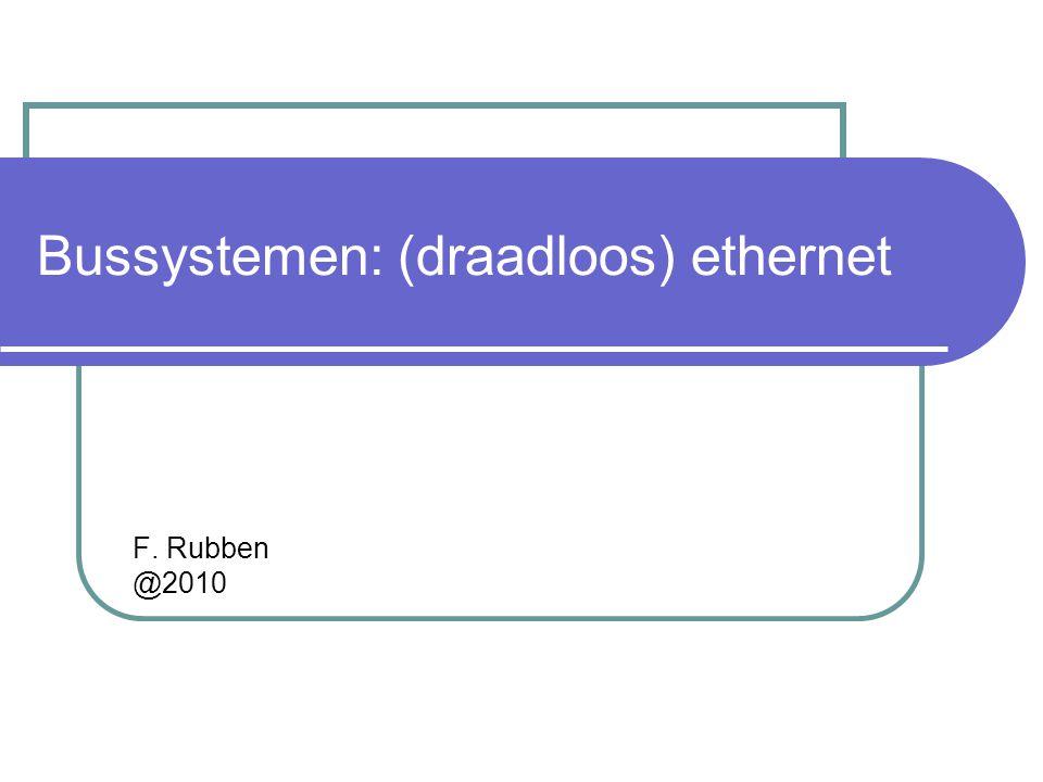 Bussystemen: (draadloos) ethernet F. Rubben @2010