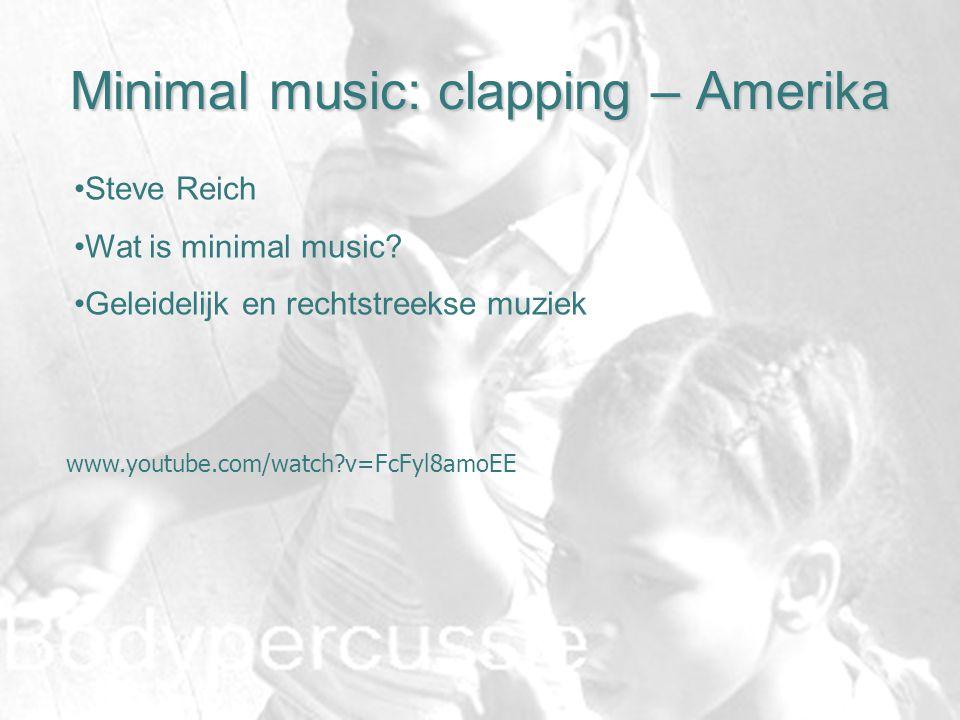 Minimal music: clapping – Amerika www.youtube.com/watch?v=FcFyl8amoEE Steve Reich Wat is minimal music? Geleidelijk en rechtstreekse muziek