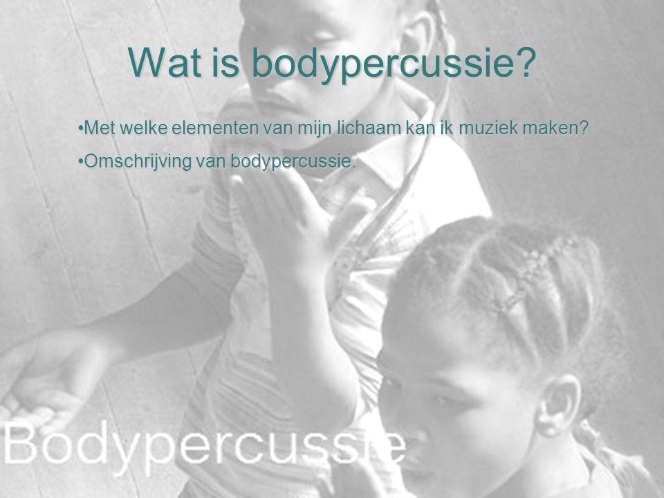 Wat is bodypercussie? Met welke elementen van mijn lichaam kan ik muziek maken?Met welke elementen van mijn lichaam kan ik muziek maken? Omschrijving
