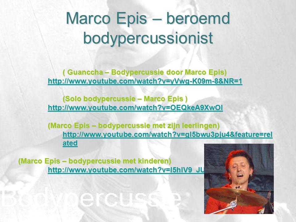 Marco Epis – beroemd bodypercussionist ( Guanccha – Bodypercussie door Marco Epis) http://www.youtube.com/watch?v=yVwg-K09m-8&NR=1 (Solo bodypercussie