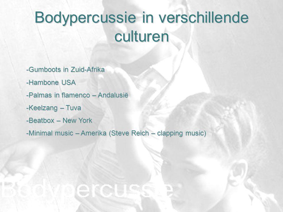 Bodypercussie in verschillende culturen -Gumboots in Zuid-Afrika -Hambone USA -Palmas in flamenco – Andalusië -Keelzang – Tuva -Beatbox – New York -Mi