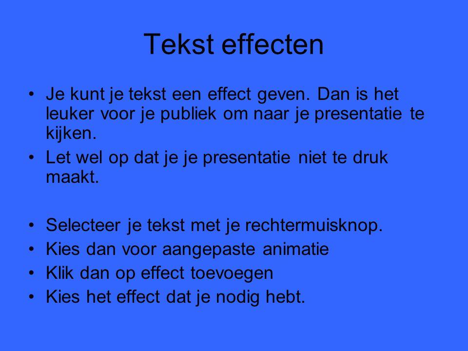 Tekst effecten Je kunt je tekst een effect geven. Dan is het leuker voor je publiek om naar je presentatie te kijken. Let wel op dat je je presentatie