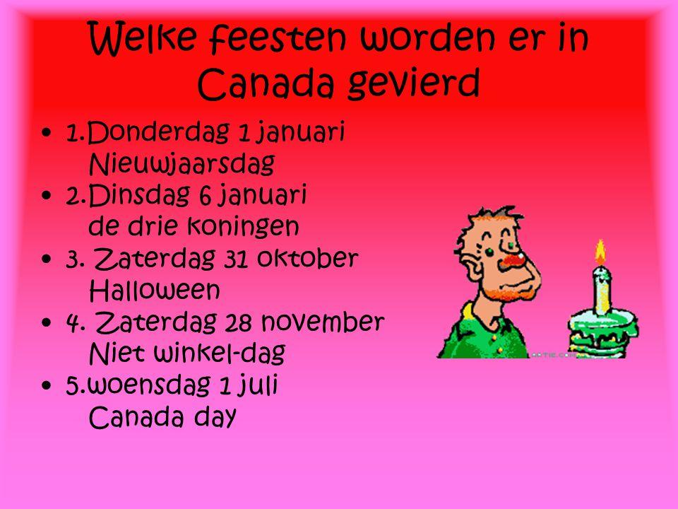 Welke feesten worden er in Canada gevierd 1.Donderdag 1 januari Nieuwjaarsdag 2.Dinsdag 6 januari de drie koningen 3. Zaterdag 31 oktober Halloween 4.