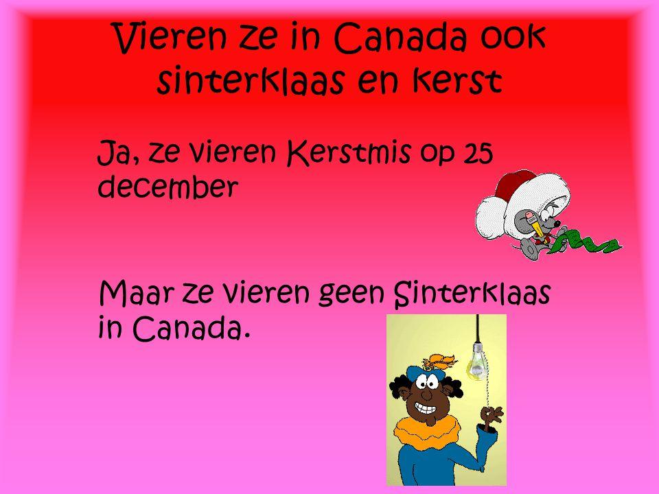 Vieren ze in Canada ook sinterklaas en kerst Ja, ze vieren Kerstmis op 25 december Maar ze vieren geen Sinterklaas in Canada.