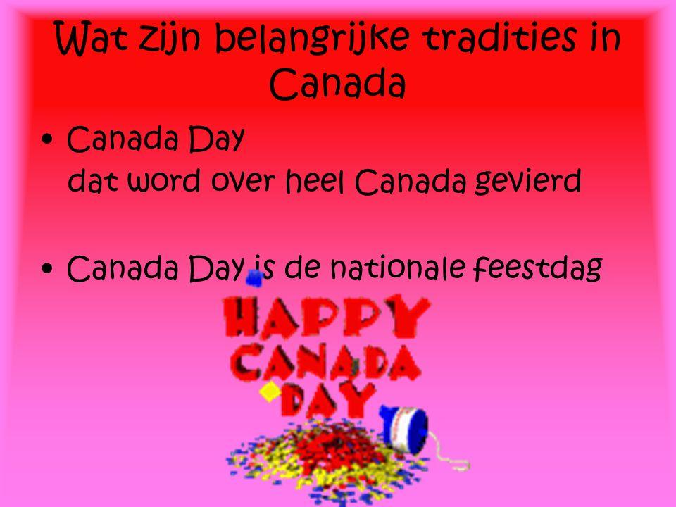 Wat zijn belangrijke tradities in Canada Canada Day dat word over heel Canada gevierd Canada Day is de nationale feestdag