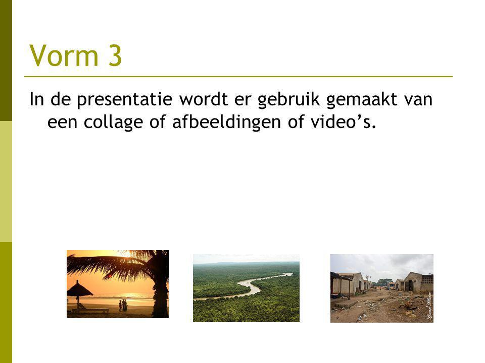 Vorm 4 In de presentatie wordt er gebruik gemaakt van een zelfgemaakt lied of een zelfgemaakte rap of een zelfgemaakt gedicht.