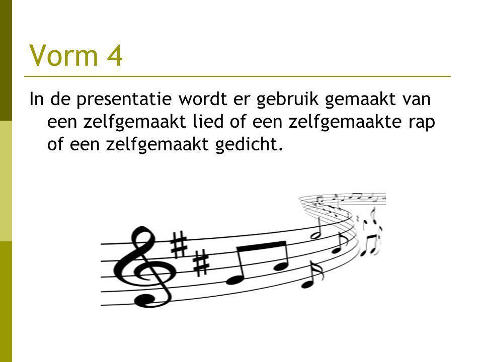 Vorm 5 In de presentatie wordt er gebruik gemaakt van een toneelstuk of een dans.