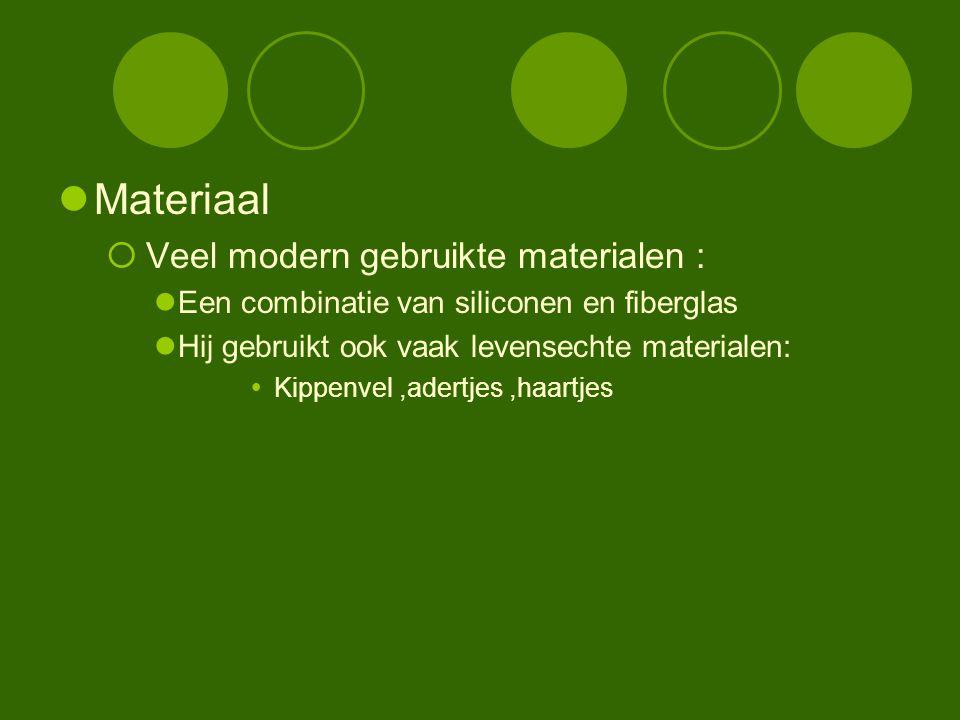 Materiaal  Veel modern gebruikte materialen : Een combinatie van siliconen en fiberglas Hij gebruikt ook vaak levensechte materialen:  Kippenvel,ade