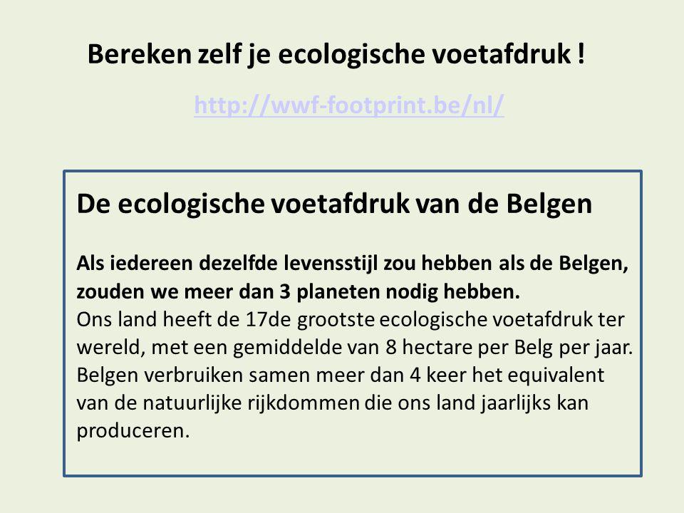 Bereken zelf je ecologische voetafdruk ! http://wwf-footprint.be/nl/ De ecologische voetafdruk van de Belgen Als iedereen dezelfde levensstijl zou heb
