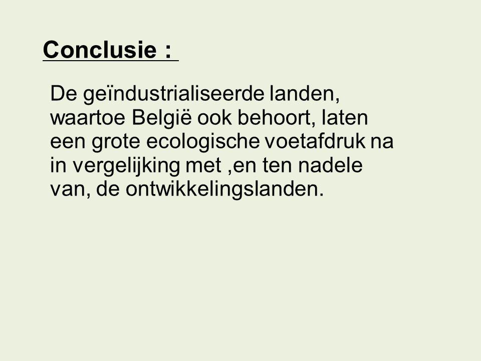 De geïndustrialiseerde landen, waartoe België ook behoort, laten een grote ecologische voetafdruk na in vergelijking met,en ten nadele van, de ontwikk