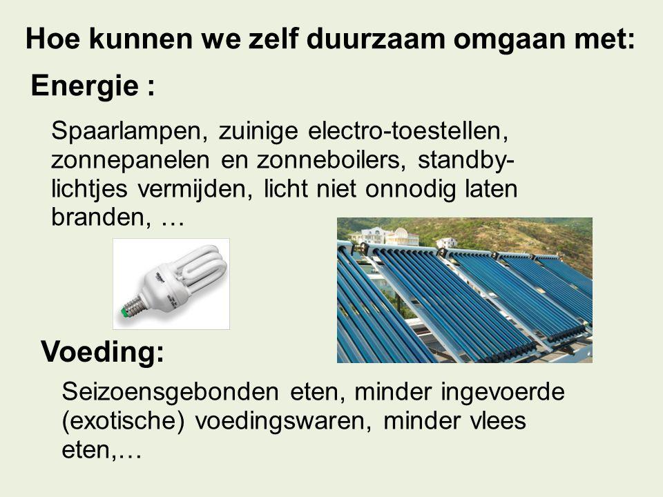 Hoe kunnen we zelf duurzaam omgaan met: Energie : Voeding: Spaarlampen, zuinige electro-toestellen, zonnepanelen en zonneboilers, standby- lichtjes ve