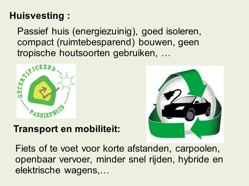 Huisvesting : Passief huis (energiezuinig), goed isoleren, compact (ruimtebesparend) bouwen, geen tropische houtsoorten gebruiken, … Transport en mobi