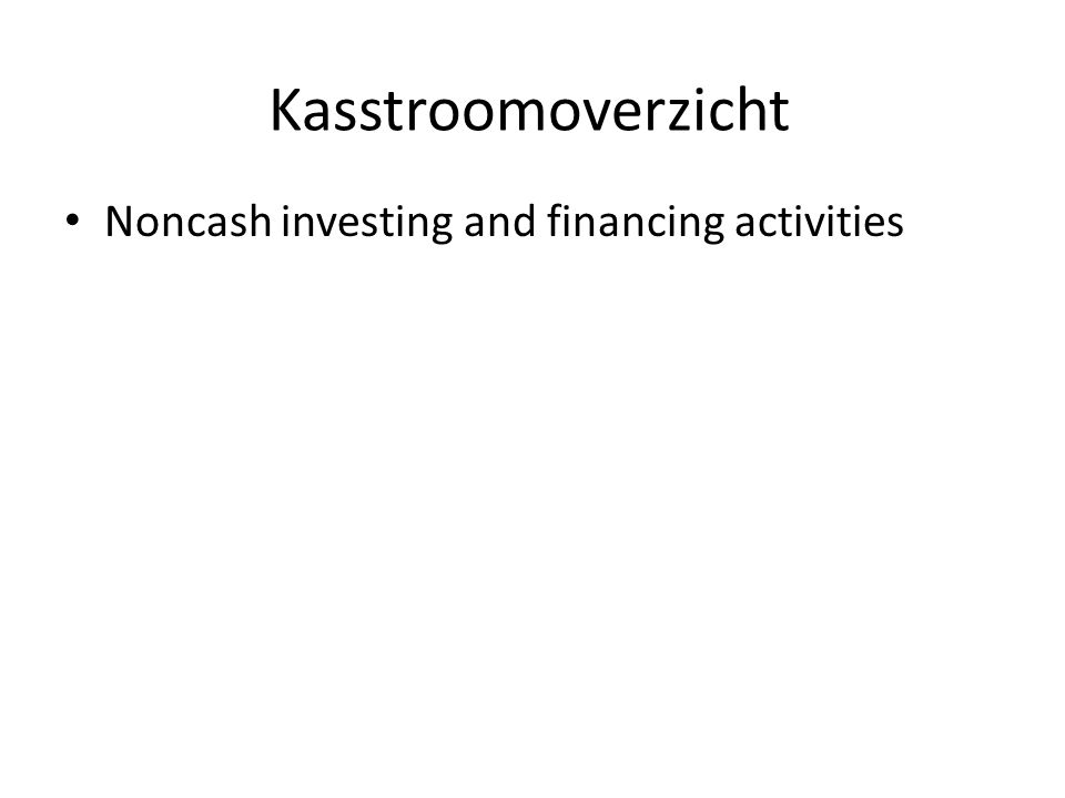 Kasstroomoverzicht Noncash investing and financing activities