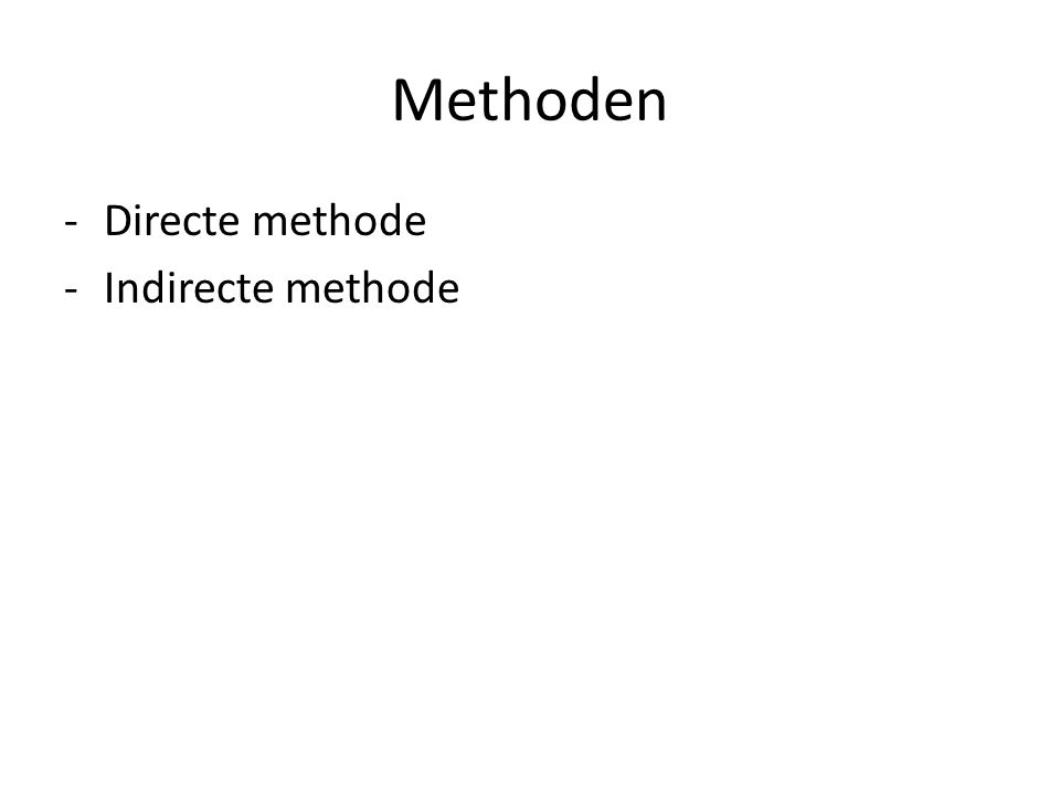 Methoden -Directe methode -Indirecte methode