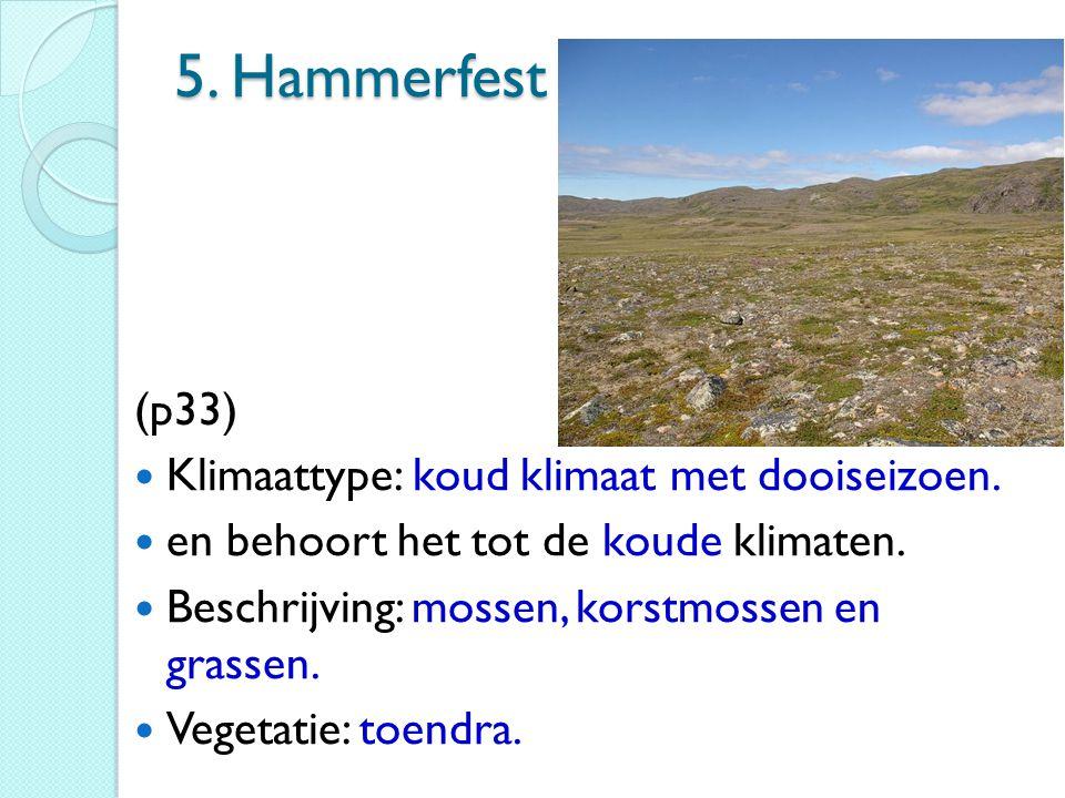 5. Hammerfest (p33) Klimaattype: koud klimaat met dooiseizoen. en behoort het tot de koude klimaten. Beschrijving: mossen, korstmossen en grassen. Veg