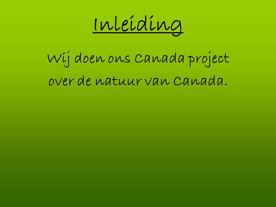Inleiding Wij doen ons Canada project over de natuur van Canada.