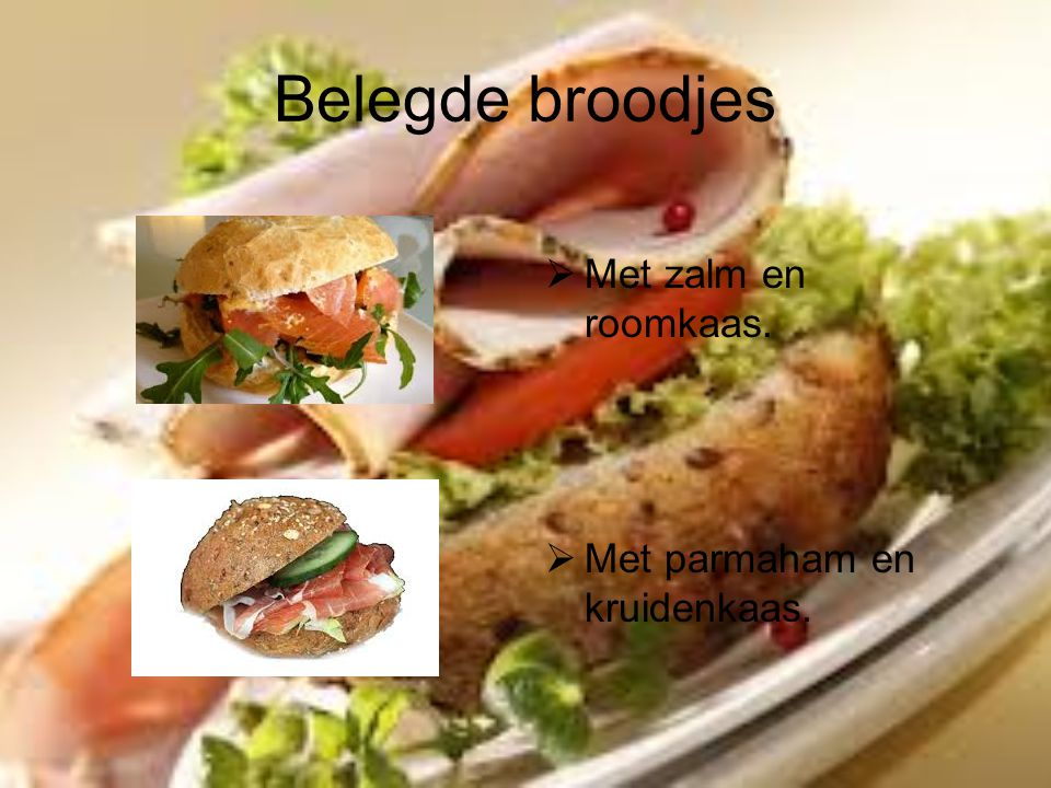 Belegde broodjes  Met zalm en roomkaas.  Met parmaham en kruidenkaas.