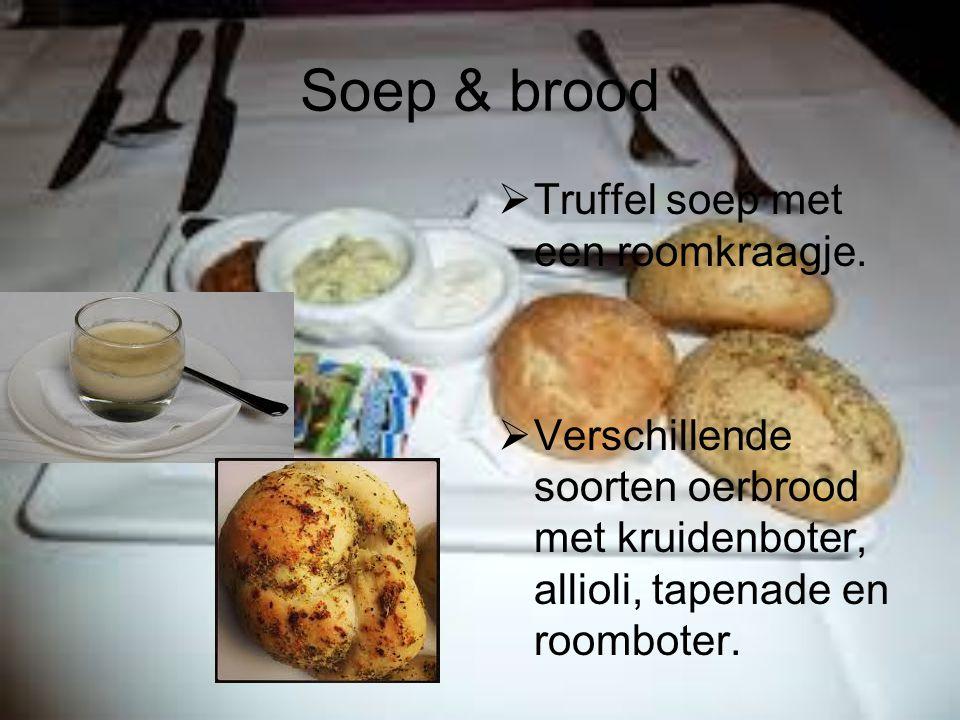 Soep & brood  Truffel soep met een roomkraagje.  Verschillende soorten oerbrood met kruidenboter, allioli, tapenade en roomboter.