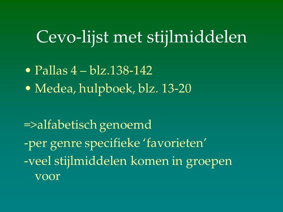 Cevo-lijst met stijlmiddelen Pallas 4 – blz.138-142 Medea, hulpboek, blz. 13-20 =>alfabetisch genoemd -per genre specifieke 'favorieten' -veel stijlmi
