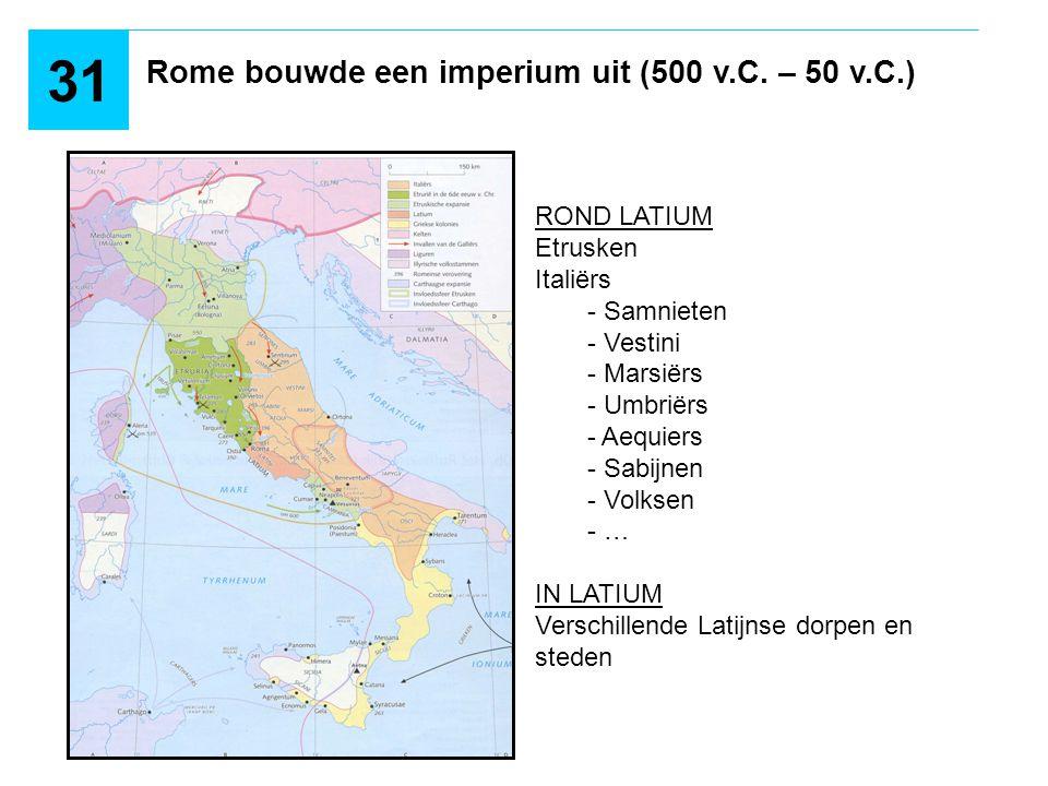 Rome bouwde een imperium uit (500 v.C. – 50 v.C.) 31 ROND LATIUM Etrusken Italiërs - Samnieten - Vestini - Marsiërs - Umbriërs - Aequiers - Sabijnen -