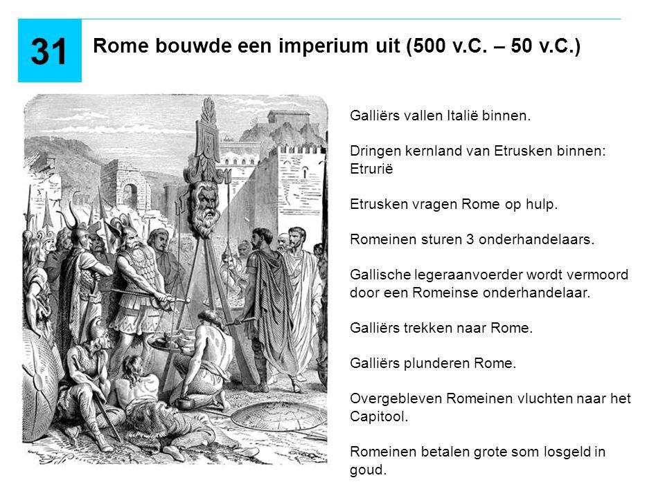 Rome bouwde een imperium uit (500 v.C. – 50 v.C.) 31 Galliërs vallen Italië binnen. Dringen kernland van Etrusken binnen: Etrurië Etrusken vragen Rome