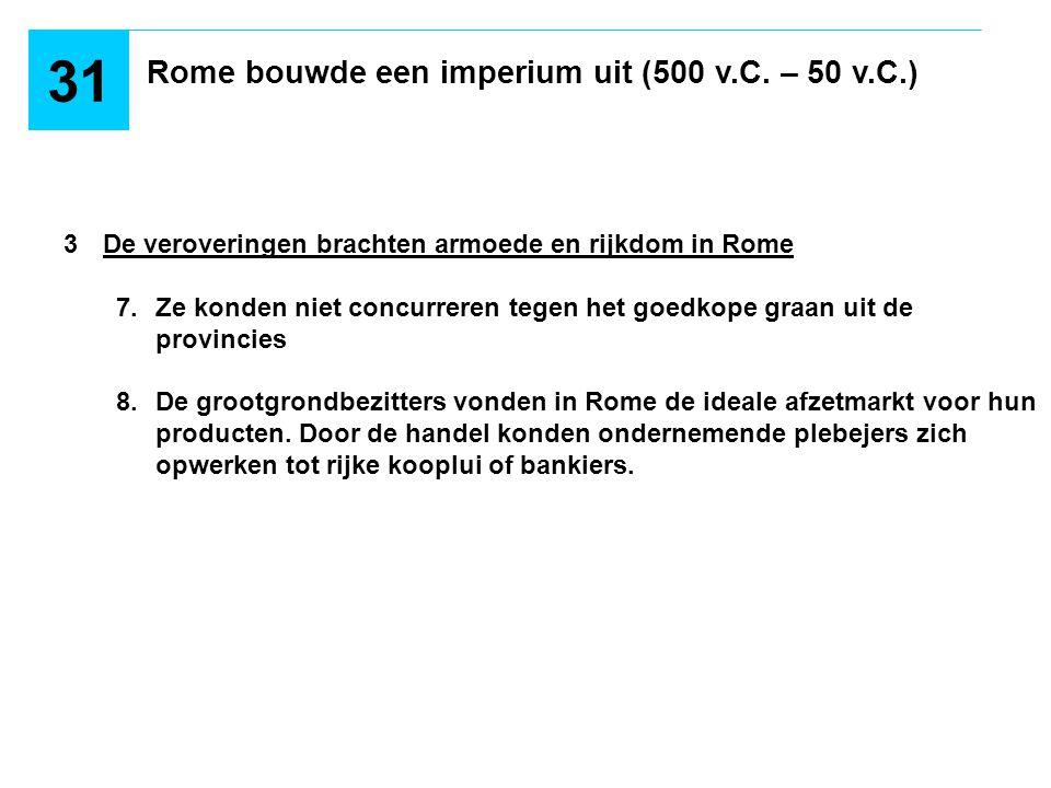 Rome bouwde een imperium uit (500 v.C. – 50 v.C.) 31 3De veroveringen brachten armoede en rijkdom in Rome 7.Ze konden niet concurreren tegen het goedk