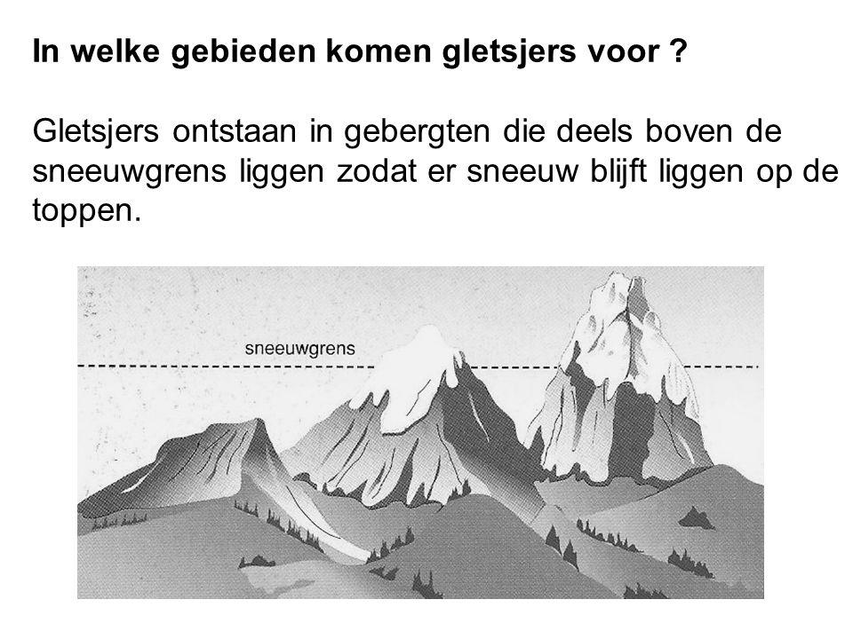 In welke gebieden komen gletsjers voor ? Gletsjers ontstaan in gebergten die deels boven de sneeuwgrens liggen zodat er sneeuw blijft liggen op de top