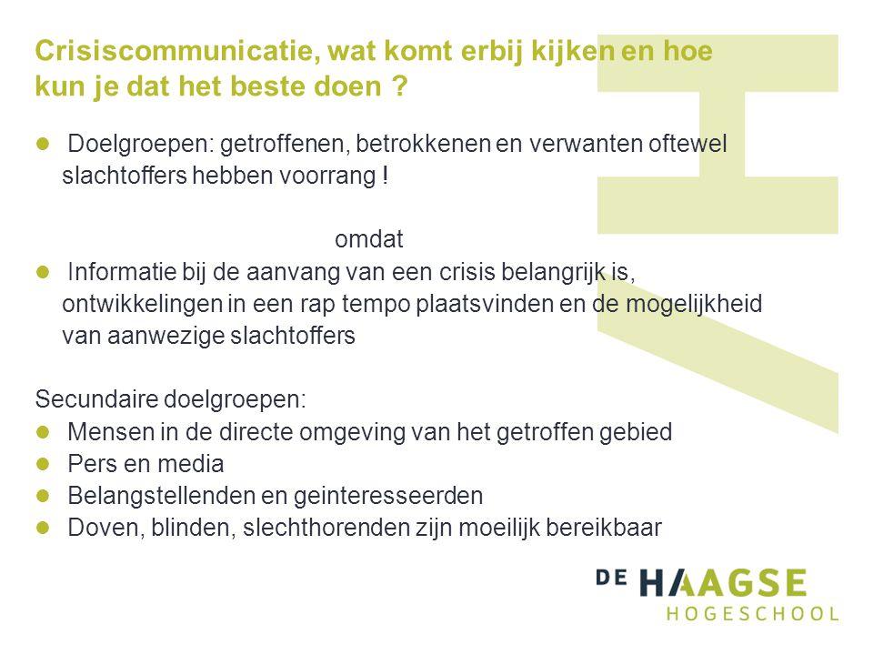 Crisiscommunicatie, wat komt erbij kijken en hoe kun je dat het beste doen ? Doelgroepen: getroffenen, betrokkenen en verwanten oftewel slachtoffers h