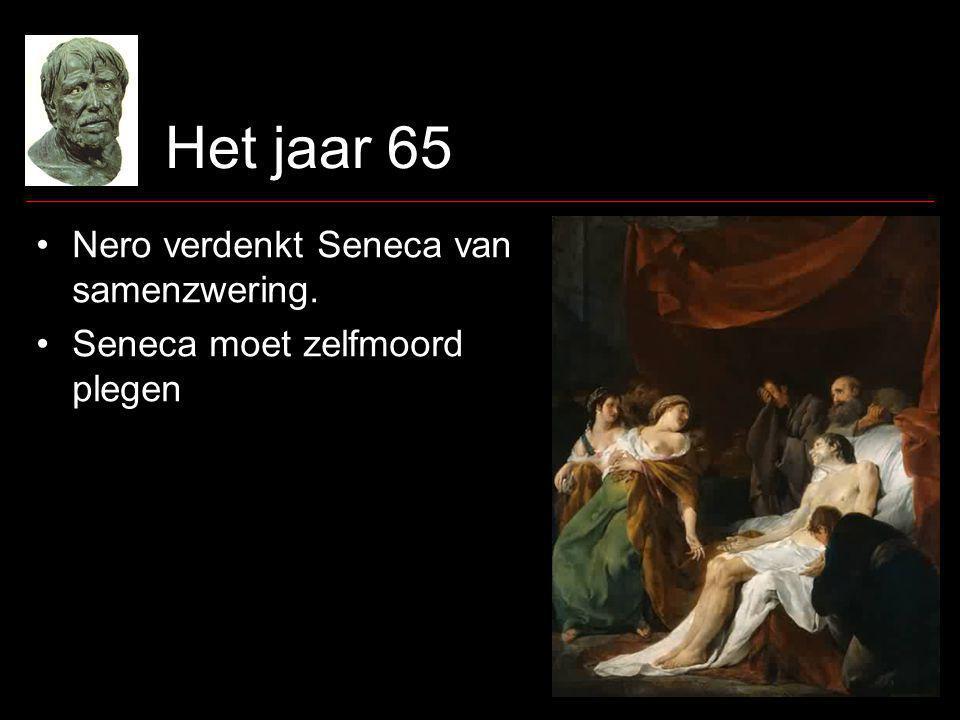 Het jaar 65 Nero verdenkt Seneca van samenzwering. Seneca moet zelfmoord plegen