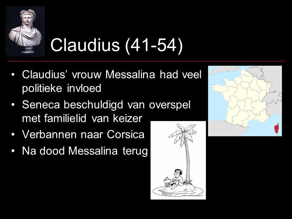 Claudius (41-54) Claudius' vrouw Messalina had veel politieke invloed Seneca beschuldigd van overspel met familielid van keizer Verbannen naar Corsica Na dood Messalina terug