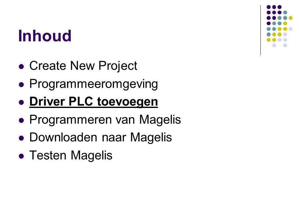 Inhoud Create New Project Programmeeromgeving Driver PLC toevoegen Programmeren van Magelis Downloaden naar Magelis Testen Magelis