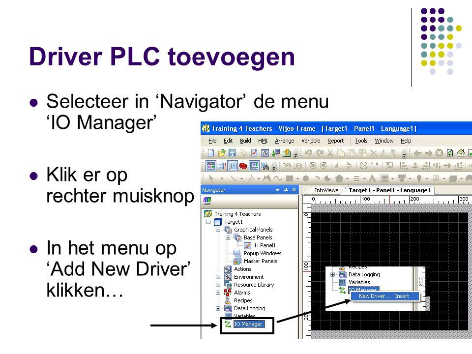 Driver PLC toevoegen Selecteer in 'Navigator' de menu 'IO Manager' Klik er op rechter muisknop In het menu op 'Add New Driver' klikken…