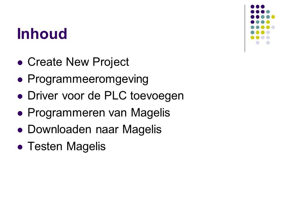 Inhoud Create New Project Programmeeromgeving Driver voor de PLC toevoegen Programmeren van Magelis Downloaden naar Magelis Testen Magelis