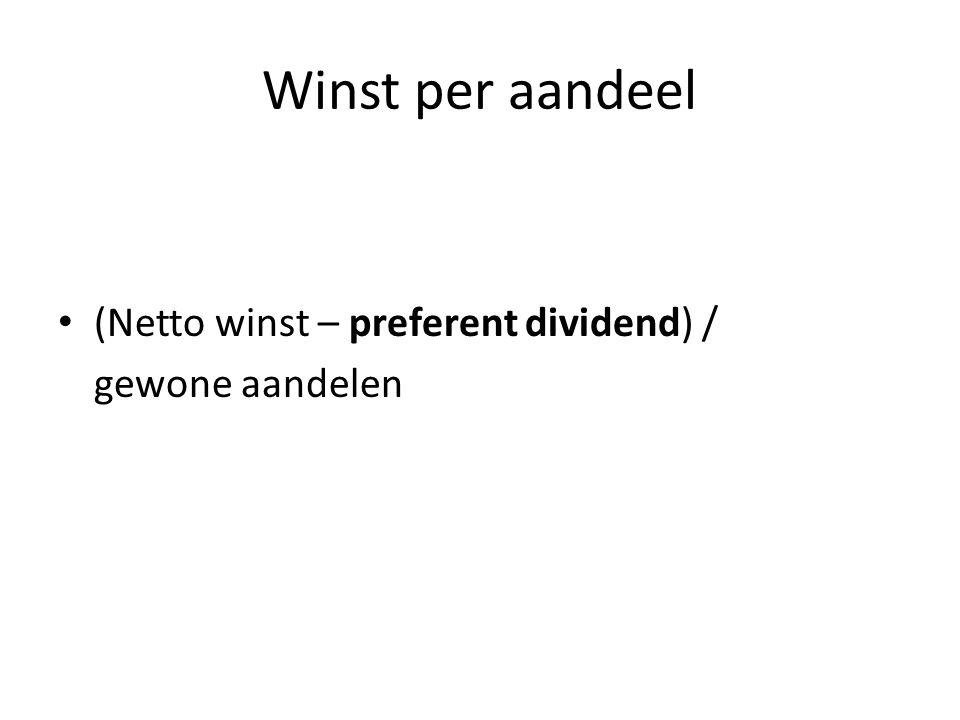 Winst per aandeel (Netto winst – preferent dividend) / gewone aandelen