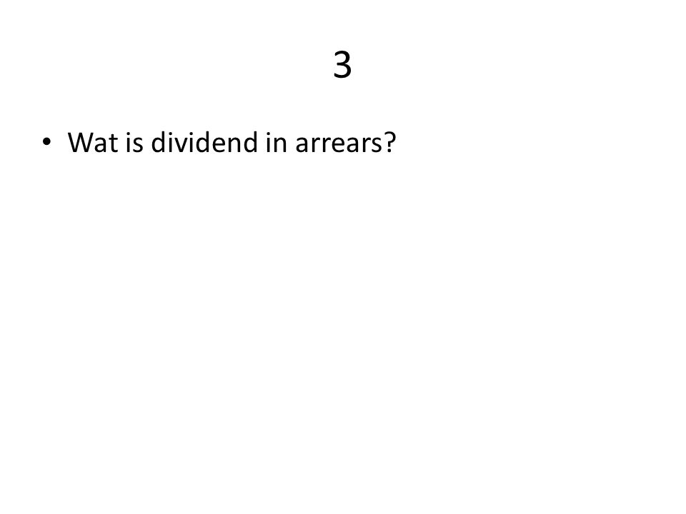 3 Wat is dividend in arrears?