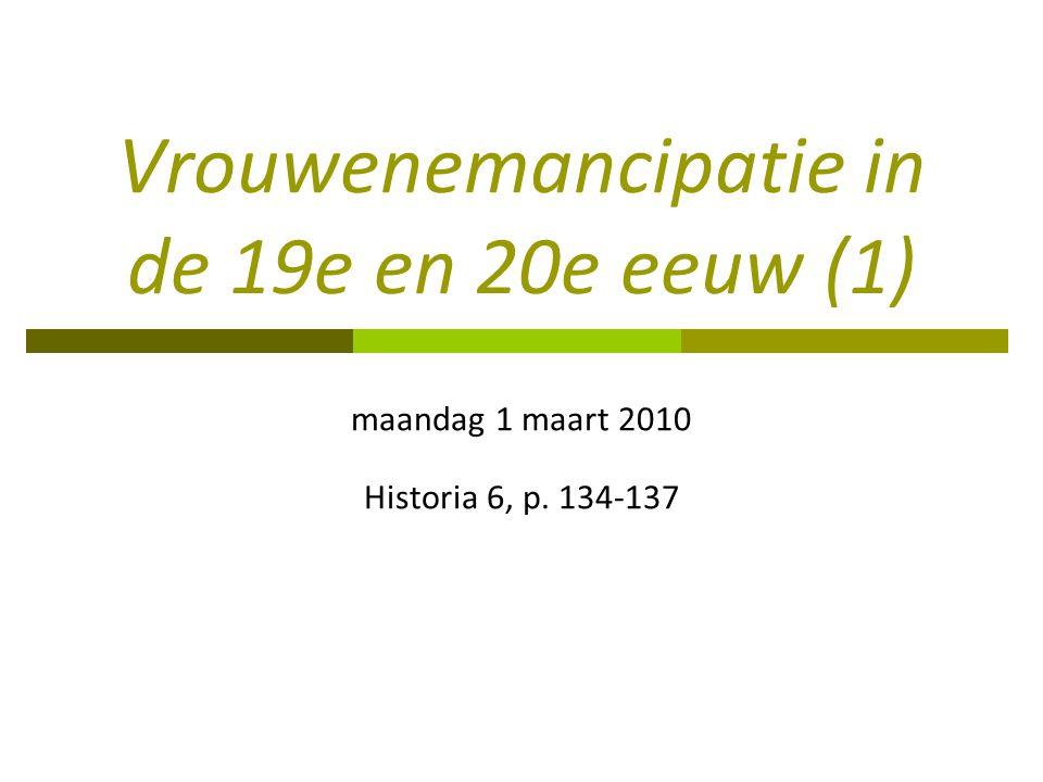 Vrouwenemancipatie in de 19e en 20e eeuw (1) maandag 1 maart 2010 Historia 6, p. 134-137