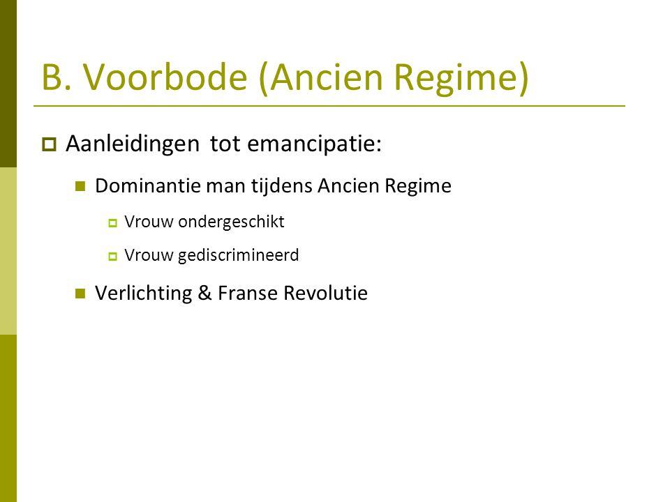 B. Voorbode (Ancien Regime)  Aanleidingen tot emancipatie: Dominantie man tijdens Ancien Regime  Vrouw ondergeschikt  Vrouw gediscrimineerd Verlich