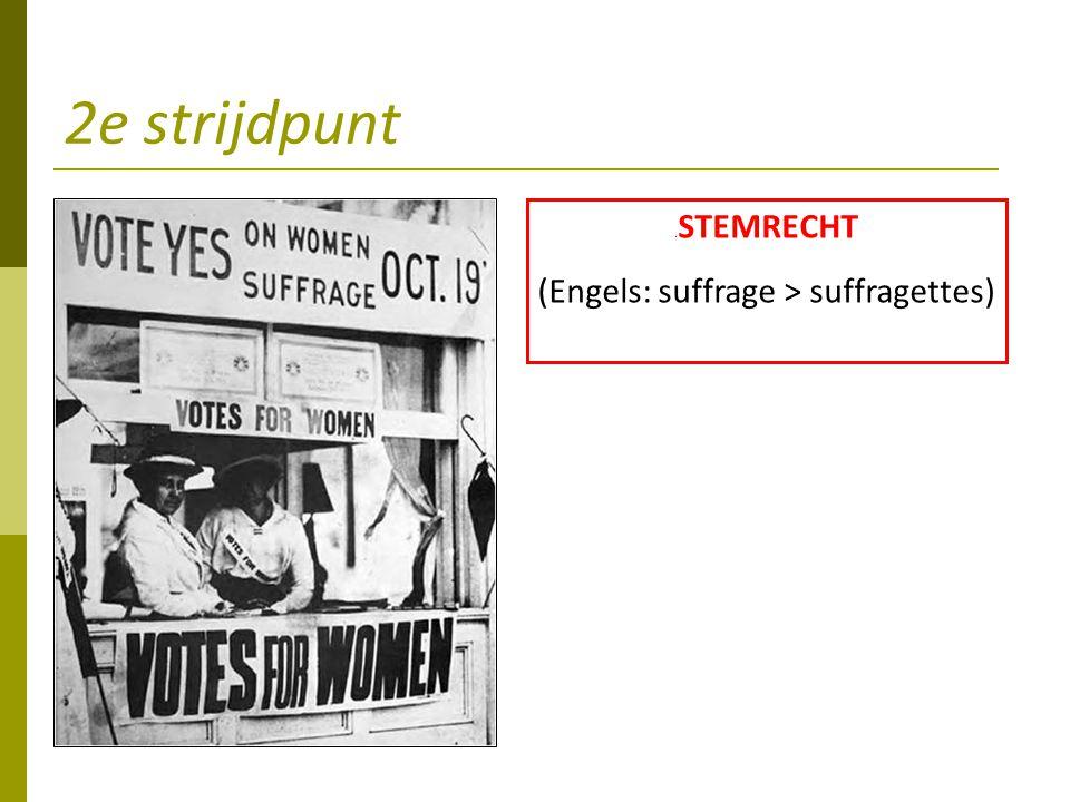 2e strijdpunt 4 STEMRECHT (Engels: suffrage > suffragettes)
