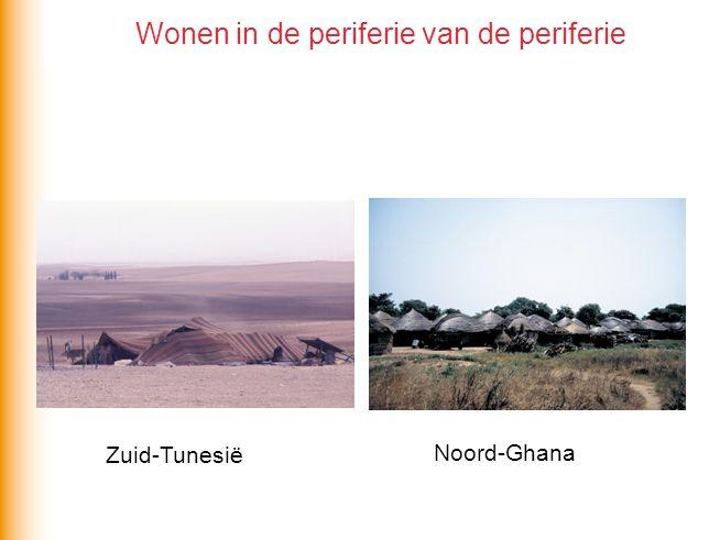 Zuid-Tunesië Noord-Ghana Wonen in de periferie van de periferie