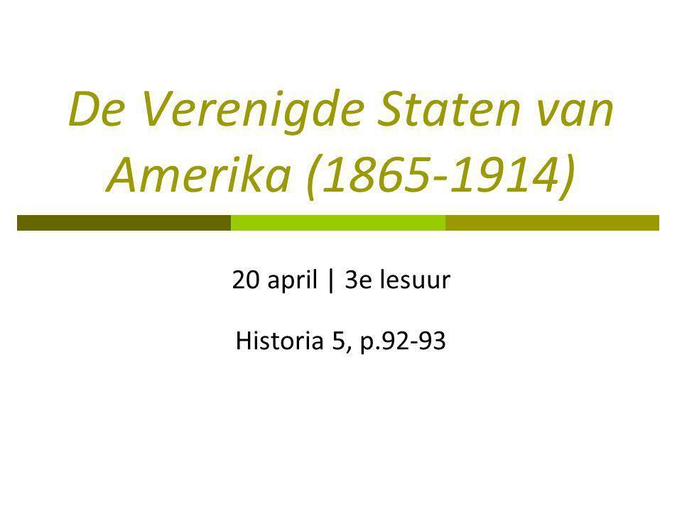 De Verenigde Staten van Amerika (1865-1914) 20 april   3e lesuur Historia 5, p.92-93
