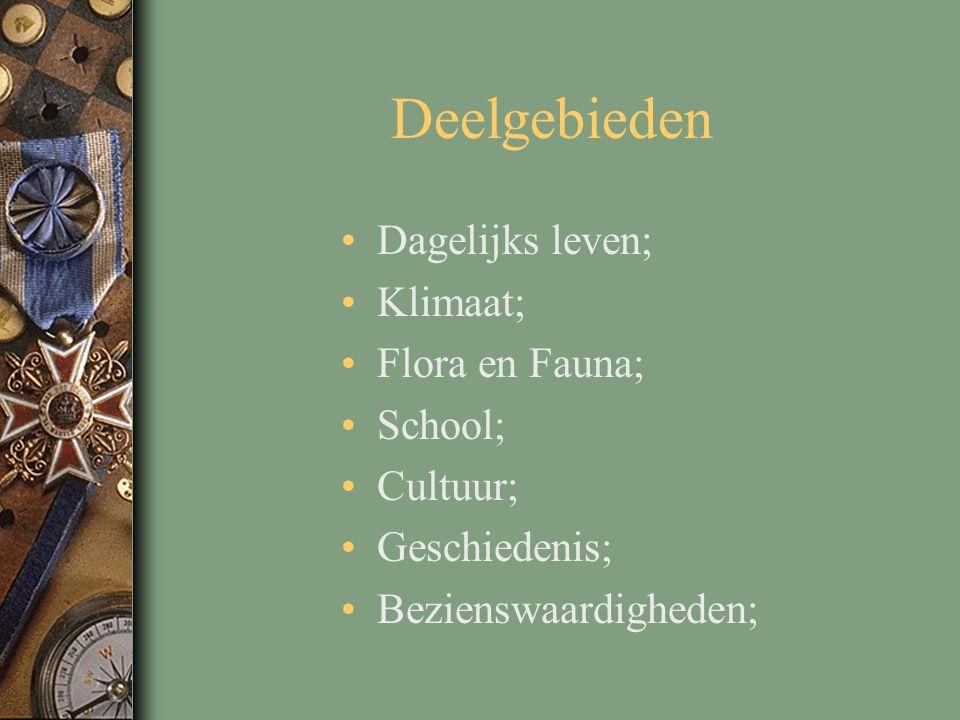 Deelgebieden Dagelijks leven; Klimaat; Flora en Fauna; School; Cultuur; Geschiedenis; Bezienswaardigheden;