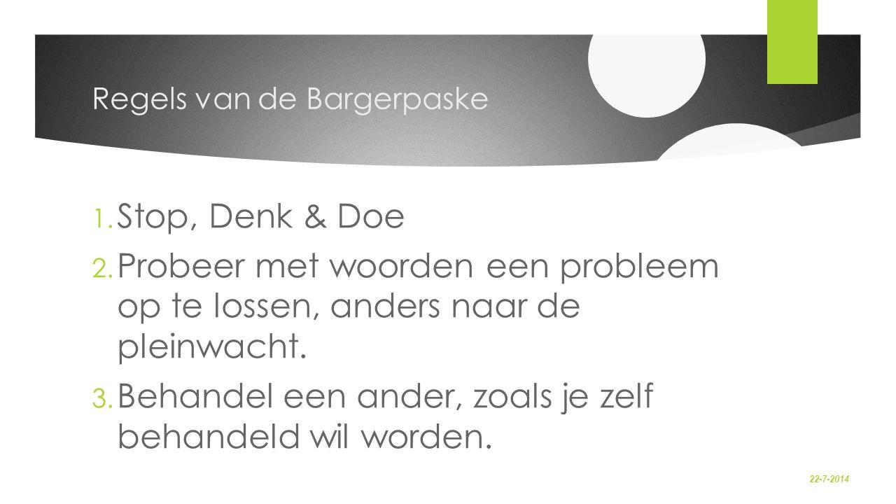 22-7-2014 Regels van de Bargerpaske 1. Stop, Denk & Doe 2. Probeer met woorden een probleem op te lossen, anders naar de pleinwacht. 3. Behandel een a