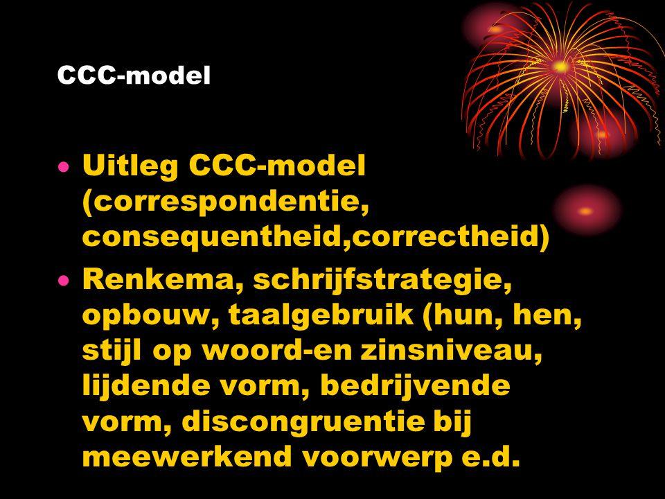 CCC-model  Uitleg CCC-model (correspondentie, consequentheid,correctheid)  Renkema, schrijfstrategie, opbouw, taalgebruik (hun, hen, stijl op woord-